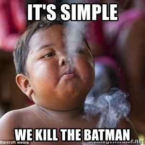 Smoking Baby - It's Simple We Kill the Batman