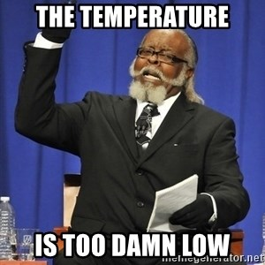 Rent Is Too Damn High - The temperature is too damn low