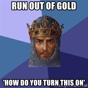 Age Of Empires - run out of gold 'how do you turn this on'