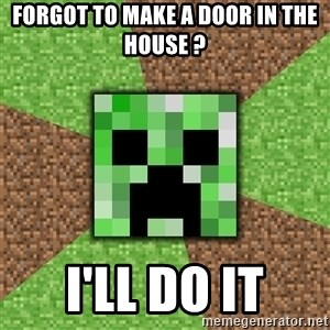 Minecraft Creeper - Forgot to make a door in the house ? I'll do it