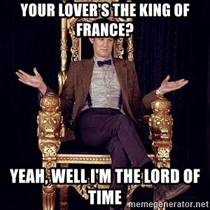 Hipster Doctor Who - Your lover's the king of france? Yeah, well I'm the lord of time