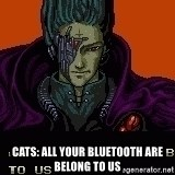 all your base - CATS: ALL YOUR BLUETOOTH ARE BELONG TO US