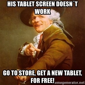 Joseph Ducreux - His tablet screen doesn´t work GO TO STORE, GET A NEW TABLET, FOR FREE!