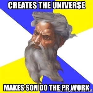 God - Creates the Universe makes son do the pr work