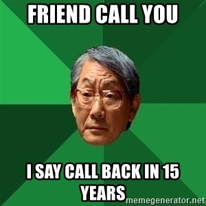 High Expectations Asian Father - Friend call you I say call back in 15 years