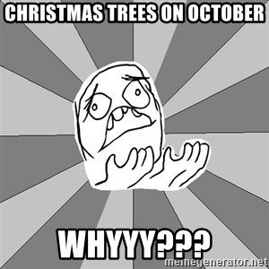 Whyyy??? - Christmas trees on october whyyy???
