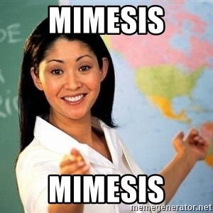 Unhelpful High School Teacher - mimesis Mimesis