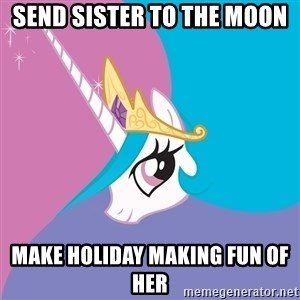 Celestia - send sister to the moon Make holiday making fun of her