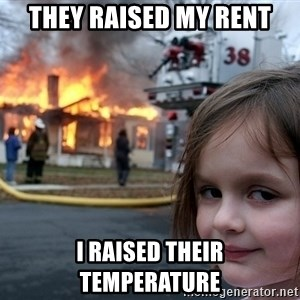 Disaster Girl - They raised my rent i raised their temperature