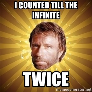 Chuck Norris Advice - i counted till the infinite twice