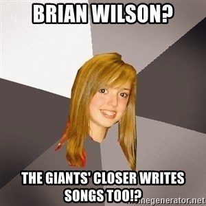 Musically Oblivious 8th Grader - Brian Wilson? The Giants' closer writes songs too!?