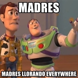 FINALES EVERYWHERE - madres madres llorando everywhere