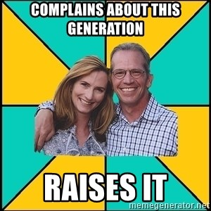 Oblivious Parents - Complains about this generation raises it