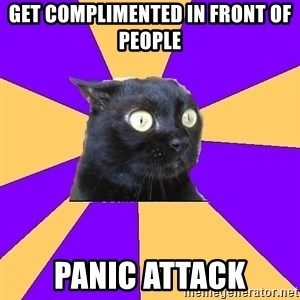 Anxiety Cat - get complimented in front of people panic attack