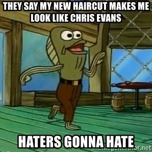 Haters Gonna Hate - they say my new haircut makes me look like chris evans  haters gonna hate