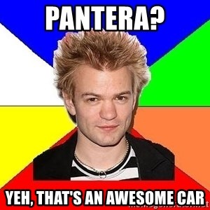 Pop-Punk Guy - Pantera? Yeh, that's an awesome car