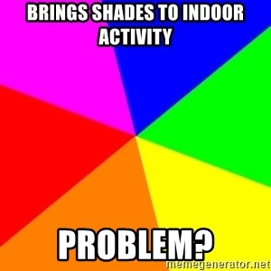 backgrounddd - brings shades to indoor activity problem?