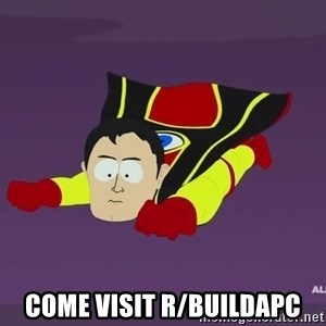 Captain Hindsight - Come visit r/buildapc