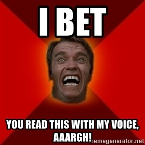 Angry Arnold - I BET YOU REaD THIS WITH MY VOICE, Aaargh!