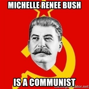Stalin Says - Michelle Renee Bush is a communist