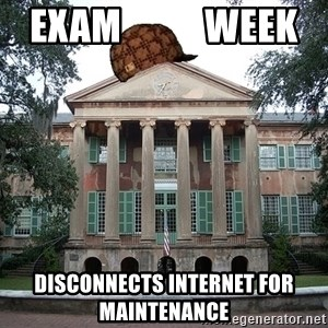 Scumbag College - Exam           week Disconnects Internet for maintenance