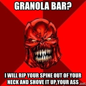 Raging Atrocitus - GRANOLA BAR? I will rip your spine out of your neck and shove it up your ass