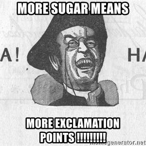 Ha Ha Guy - more sugar means more exclamation points !!!!!!!!!