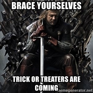 Eddard Stark - Brace Yourselves Trick or treaters are coming
