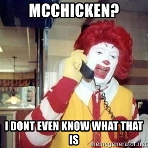 Ronald Mcdonald Call - McChicken? I dont even know what that is