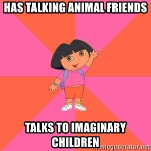 Noob Explorer Dora - Has Talking animal friends Talks to imaginary children