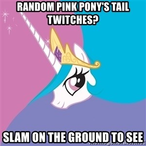 Celestia - Random pink pony's tail twitches? Slam on the ground to see