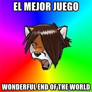 Advice Furry - EL MEJOR JUEGO Wonderful end of the world