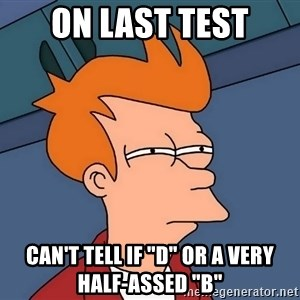 "Futurama Fry - on last test can't tell if ""d"" or a very half-assed ""b"""