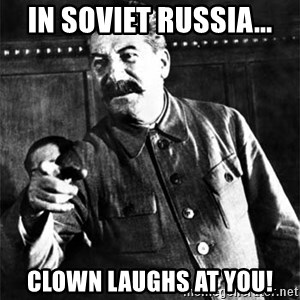 Joseph Stalin - in soviet russia... clown laughs at you!