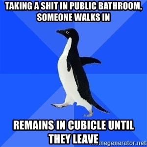 Socially Awkward Penguin - taking a shit in public bathroom, someone walks in remains in cubicle until they leave