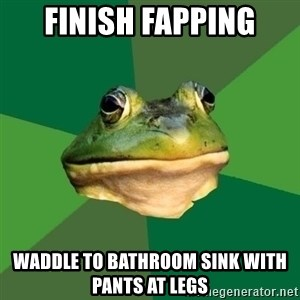Foul Bachelor Frog - finish fapping waddle to bathroom sink with pants at legs