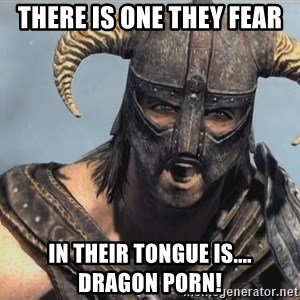 Fus Ro Dah - There is one they fear In their tongue is....       Dragon porn!