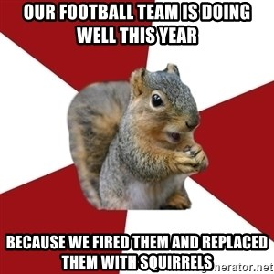 Temple Squirrel - Our football team is doing well this year because we fired them and replaced them with squirrels