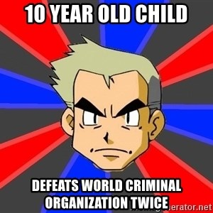 Professor Oak - 10 year old child defeats world criminal organization twice