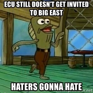 Haters Gonna Hate - ECU Still doesn't get invited to Big East haters gonna hate