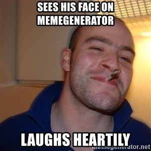 Good Guy Greg - Sees his face on memegenerator Laughs heartily