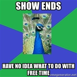 Performing Arts Peacock - show ends have no idea what to do with free time