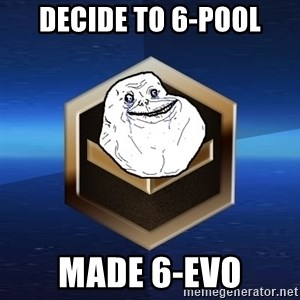 Forever Bronze - Decide to 6-pool Made 6-Evo