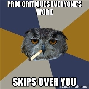 Art Student Owl - prof critiques everyone's work skips over you