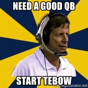 Idiot Football Coach - Need a good qb start tebow