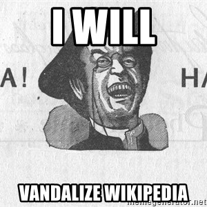 Ha Ha Guy - i will vandalize wikipedia