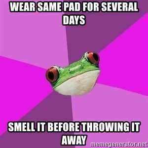 Foul Bachelorette Frog - Wear same pad for several days smell it before throwing it away