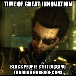 Philosojensen - Time of great innovation black people still digging through garbage cans