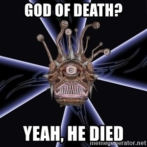 Neverwinter Nights RP Beholder - god of death? yeah, he died