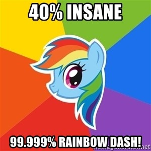 Rainbow Dash - 40% Insane 99.999% RAINBOW DASH!